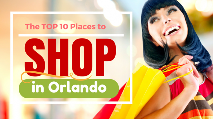 Top 10 Places to Shop in Orlando (while on vacation)